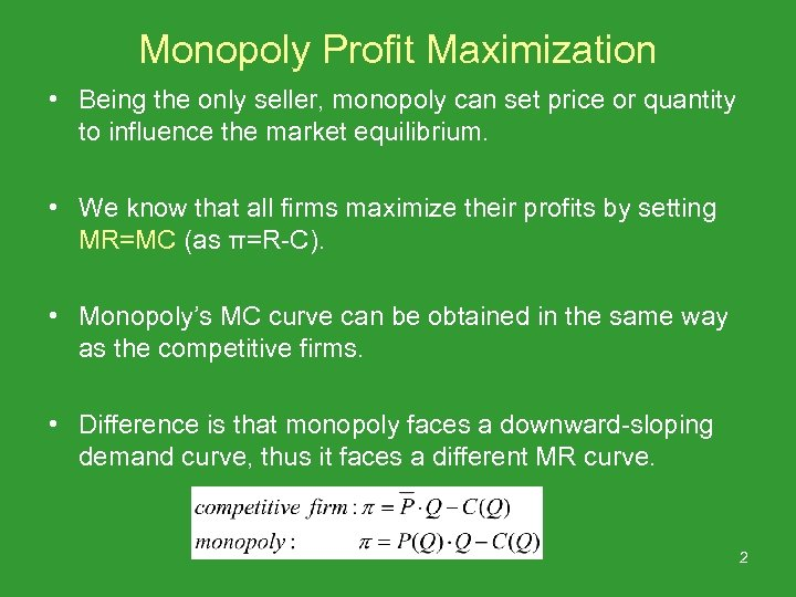 Monopoly Profit Maximization • Being the only seller, monopoly can set price or quantity