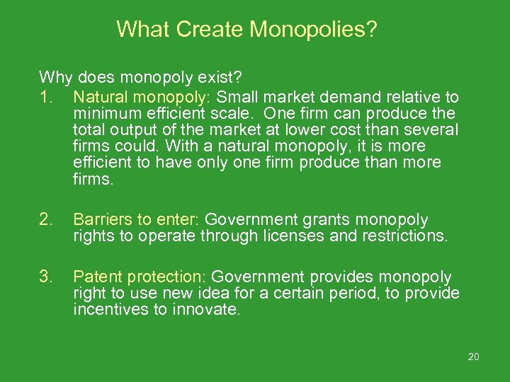 What Create Monopolies? Why does monopoly exist? 1. Natural monopoly: Small market demand relative