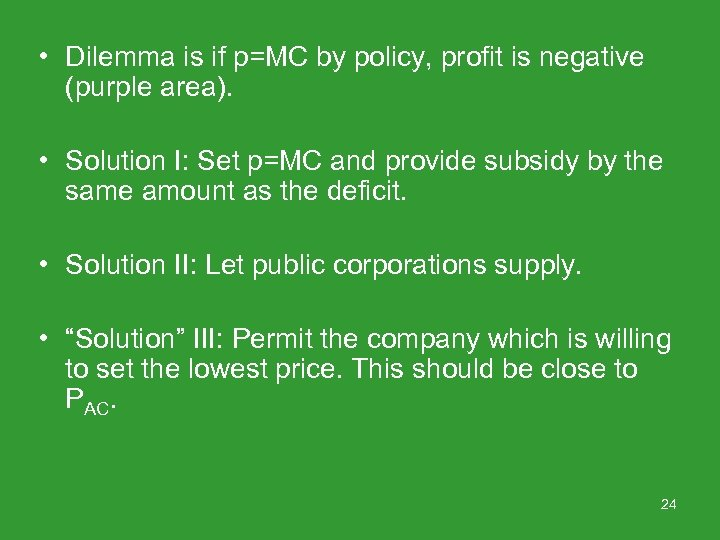 • Dilemma is if p=MC by policy, profit is negative (purple area). •