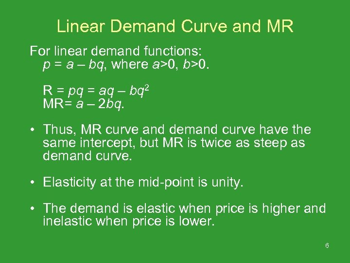 Linear Demand Curve and MR For linear demand functions: p = a – bq,
