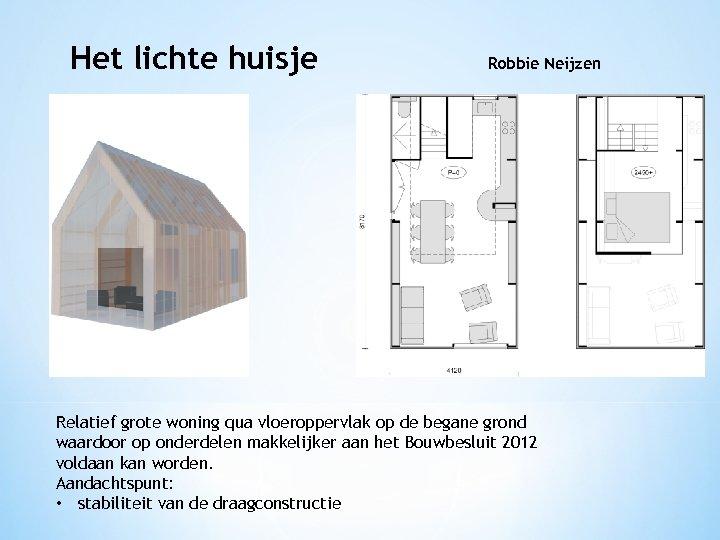 Het lichte huisje Robbie Neijzen Relatief grote woning qua vloeroppervlak op de begane grond