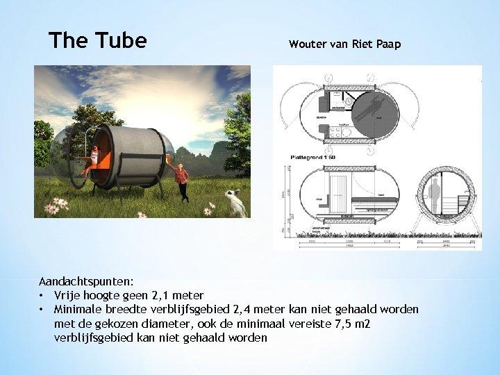 The Tube Wouter van Riet Paap Aandachtspunten: • Vrije hoogte geen 2, 1 meter