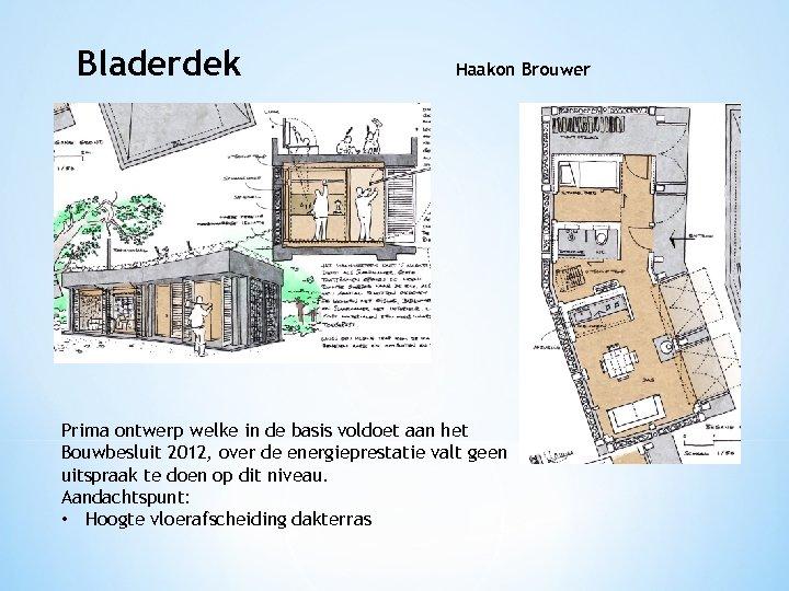 Bladerdek Haakon Brouwer Prima ontwerp welke in de basis voldoet aan het Bouwbesluit 2012,