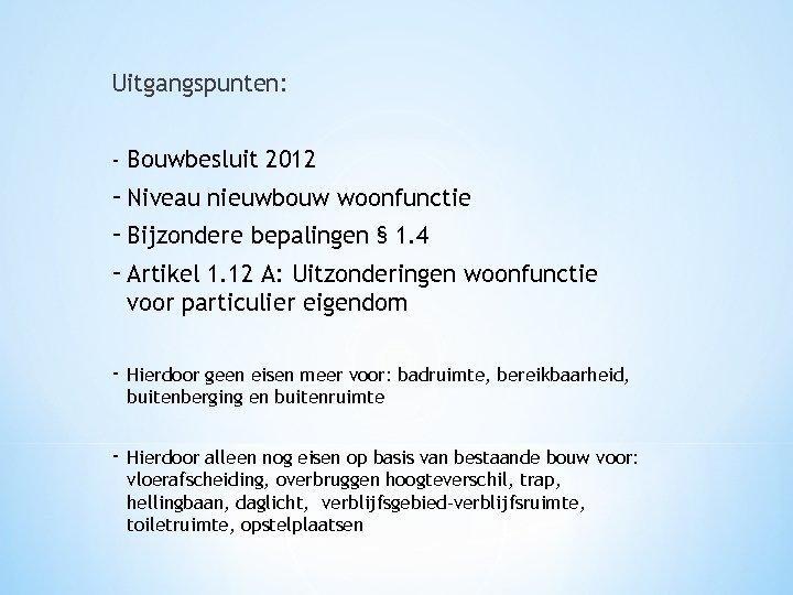 Uitgangspunten: - Bouwbesluit 2012 - Niveau nieuwbouw woonfunctie - Bijzondere bepalingen § 1. 4