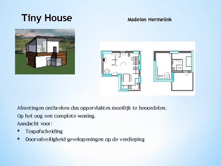 Tiny House Madelon Hermelink Afmetingen ontbreken dus oppervlaktes moeilijk te beoordelen. Op het oog