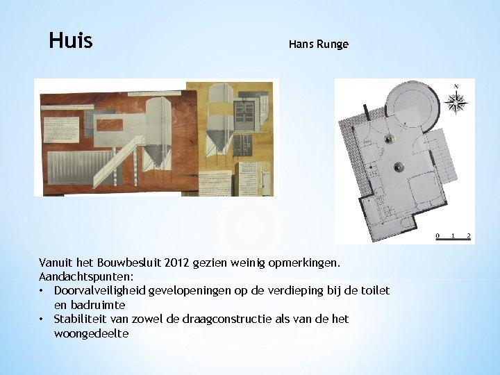 Huis Hans Runge Vanuit het Bouwbesluit 2012 gezien weinig opmerkingen. Aandachtspunten: • Doorvalveiligheid gevelopeningen