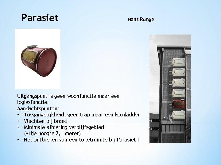 Parasiet Hans Runge Uitgangspunt is geen woonfunctie maar een logiesfunctie. Aandachtspunten: • Toegangelijkheid, geen