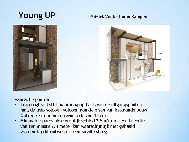 Young UP Patrick Vonk – Loran Kampen Aandachtspunten: • Trap oogt vrij stijl maar
