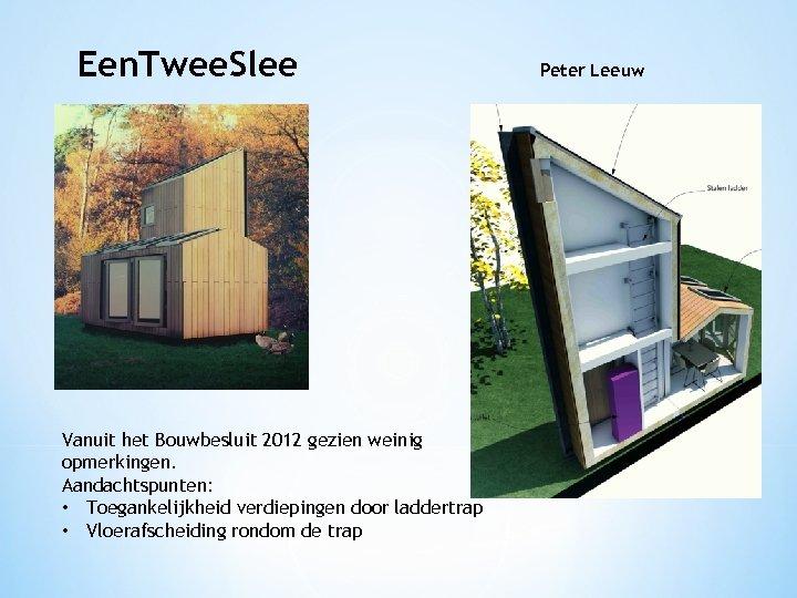 Een. Twee. Slee Vanuit het Bouwbesluit 2012 gezien weinig opmerkingen. Aandachtspunten: • Toegankelijkheid verdiepingen