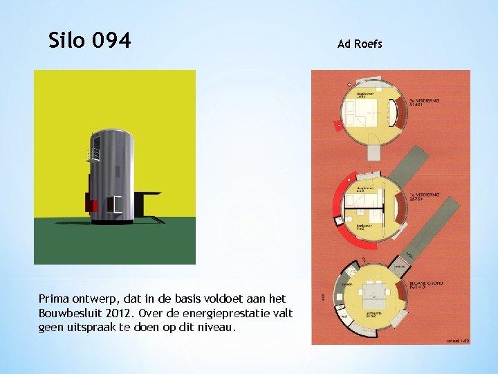 Silo 094 Prima ontwerp, dat in de basis voldoet aan het Bouwbesluit 2012. Over