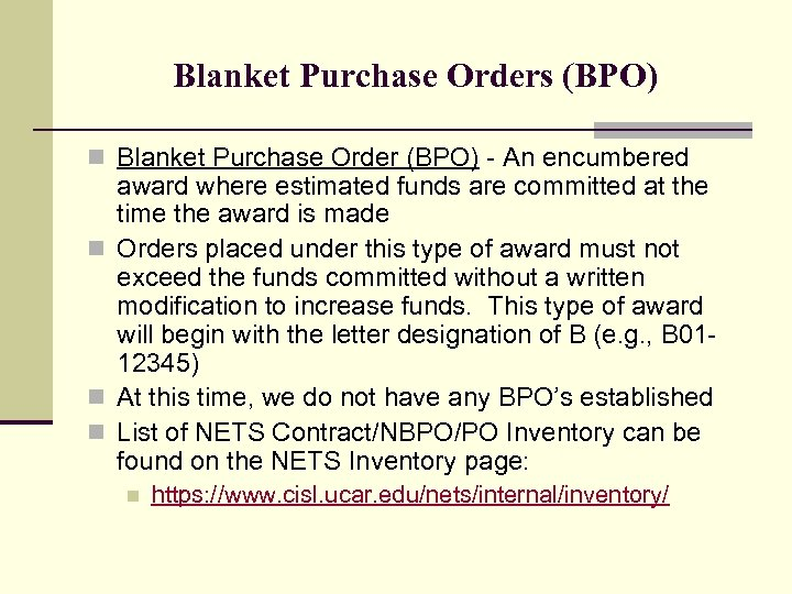 Blanket Purchase Orders (BPO) n Blanket Purchase Order (BPO) - An encumbered award where