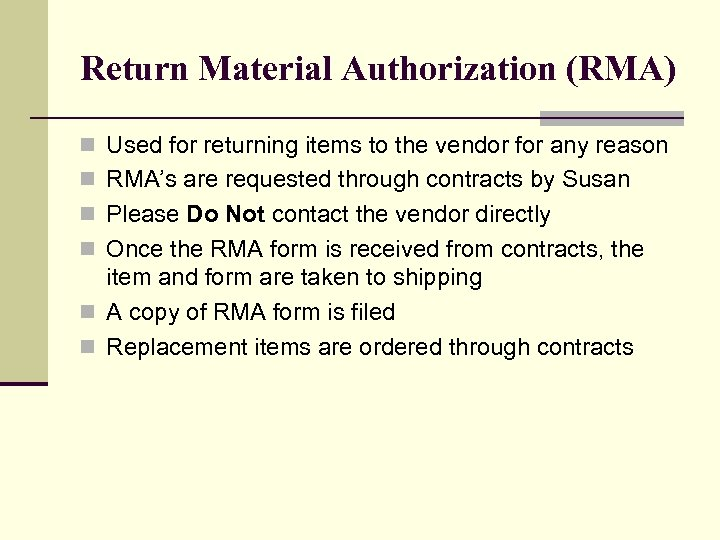 Return Material Authorization (RMA) n Used for returning items to the vendor for any