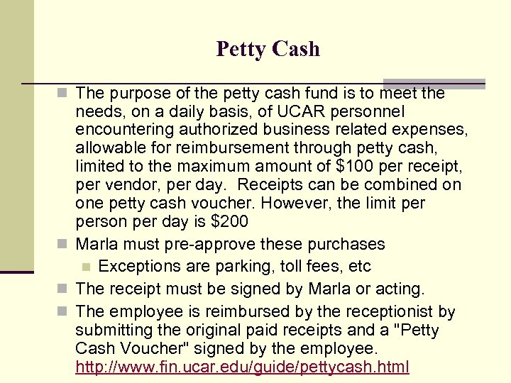 Petty Cash n The purpose of the petty cash fund is to meet the