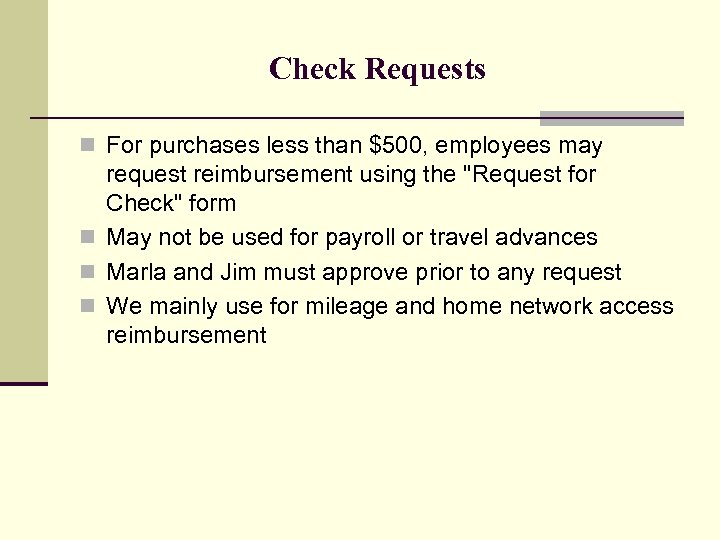 Check Requests n For purchases less than $500, employees may request reimbursement using the