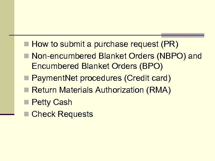 n How to submit a purchase request (PR) n Non-encumbered Blanket Orders (NBPO) and