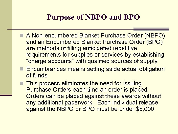 Purpose of NBPO and BPO n A Non-encumbered Blanket Purchase Order (NBPO) and an