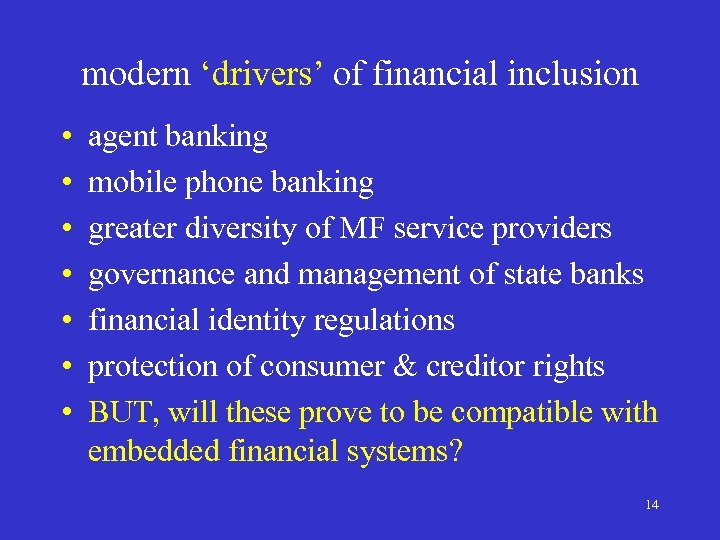 modern 'drivers' of financial inclusion • • agent banking mobile phone banking greater diversity
