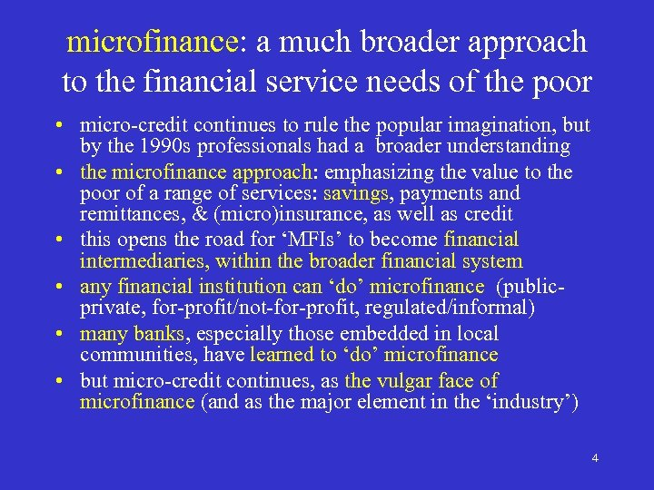 microfinance: a much broader approach to the financial service needs of the poor •
