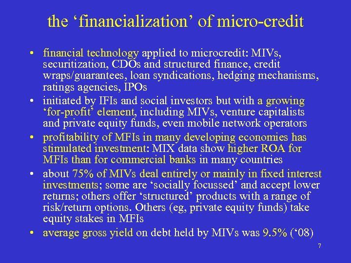 the 'financialization' of micro-credit • financial technology applied to microcredit: MIVs, securitization, CDOs and