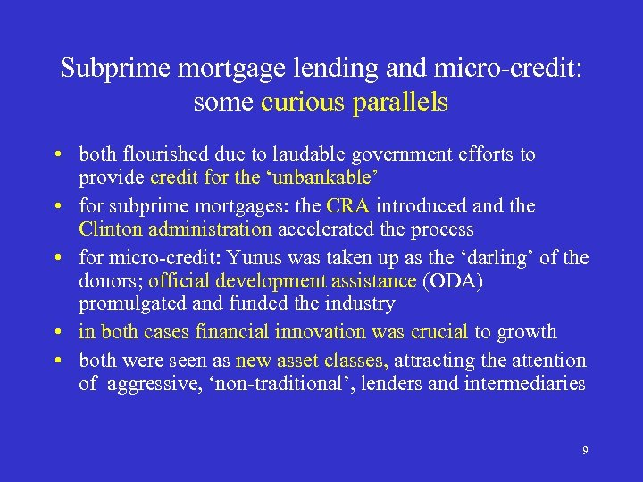Subprime mortgage lending and micro-credit: some curious parallels • both flourished due to laudable