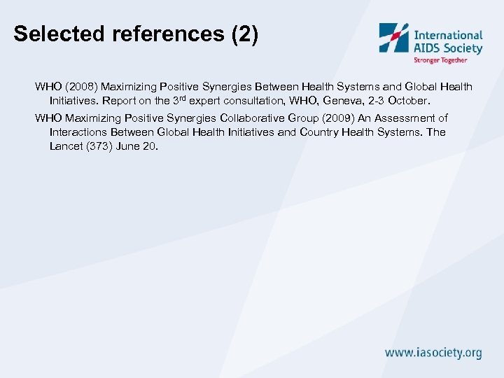 Selected references (2) WHO (2008) Maximizing Positive Synergies Between Health Systems and Global Health