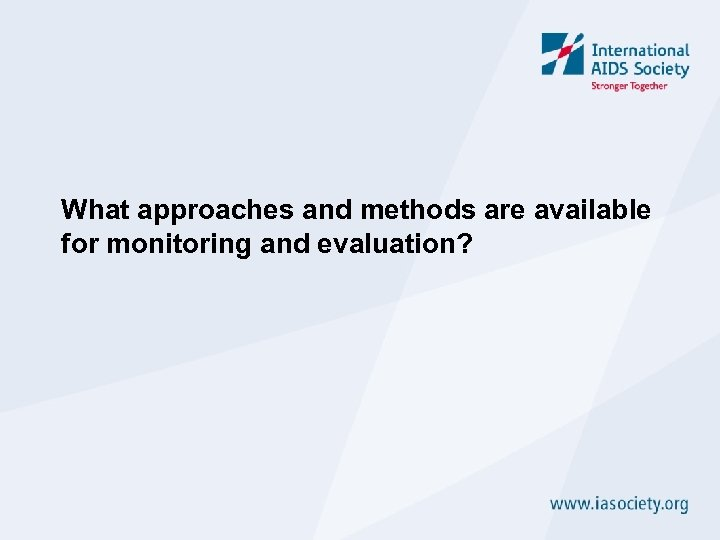 What approaches and methods are available for monitoring and evaluation?