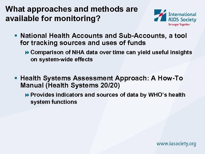 What approaches and methods are available for monitoring? § National Health Accounts and Sub-Accounts,