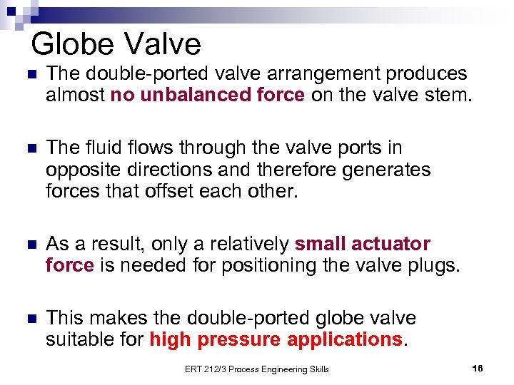 Globe Valve n The double-ported valve arrangement produces almost no unbalanced force on the