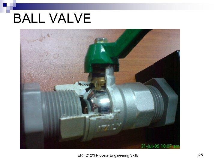 BALL VALVE ERT 212/3 Process Engineering Skills 25