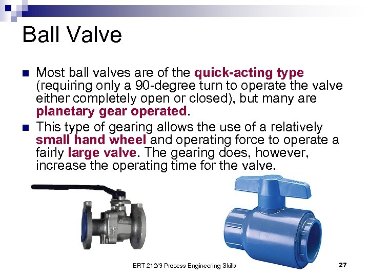 Ball Valve n n Most ball valves are of the quick-acting type (requiring only