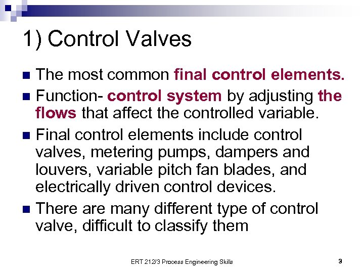 1) Control Valves The most common final control elements. n Function- control system by