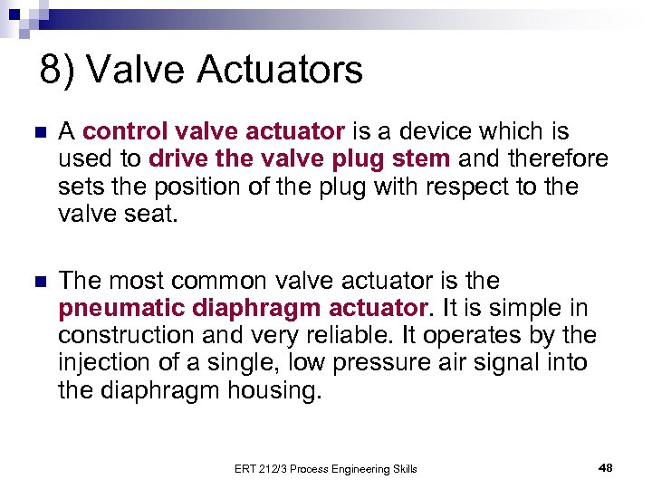8) Valve Actuators n A control valve actuator is a device which is used