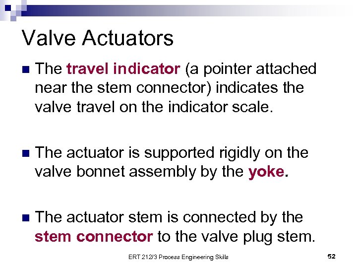 Valve Actuators n The travel indicator (a pointer attached near the stem connector) indicates