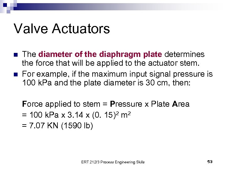 Valve Actuators n n The diameter of the diaphragm plate determines the force that