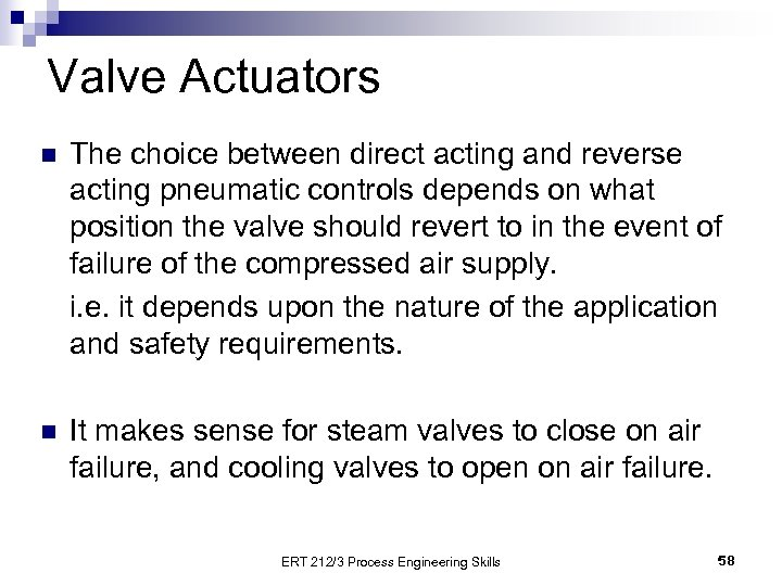 Valve Actuators n The choice between direct acting and reverse acting pneumatic controls depends
