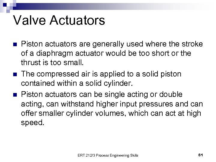Valve Actuators n n n Piston actuators are generally used where the stroke of