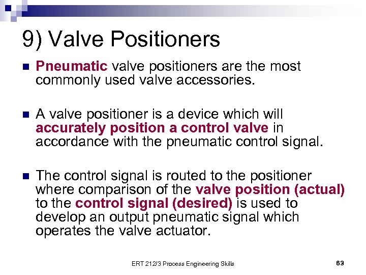 9) Valve Positioners n Pneumatic valve positioners are the most commonly used valve accessories.