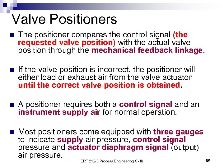 Valve Positioners n The positioner compares the control signal (the requested valve position) with