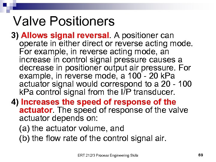 Valve Positioners 3) Allows signal reversal. A positioner can operate in either direct or