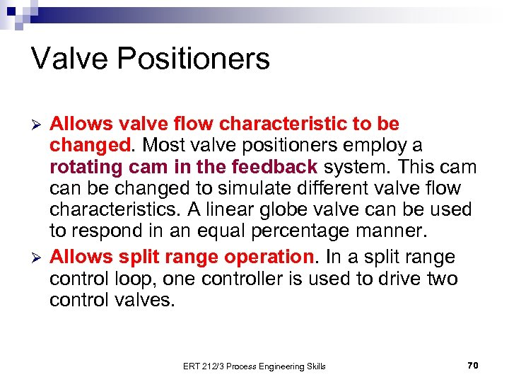 Valve Positioners Ø Ø Allows valve flow characteristic to be changed. Most valve positioners