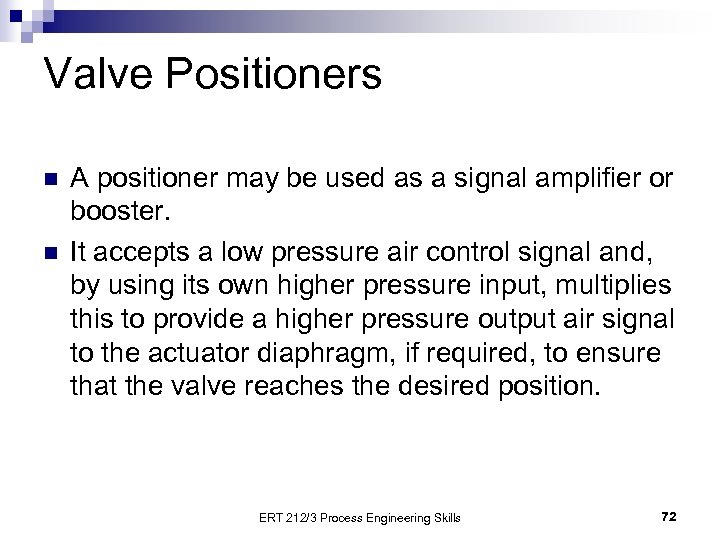 Valve Positioners n n A positioner may be used as a signal amplifier or