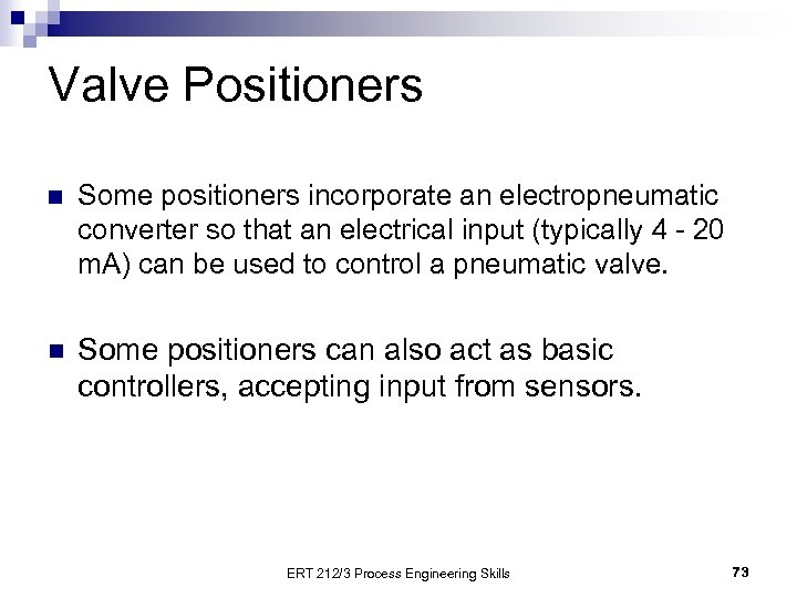 Valve Positioners n Some positioners incorporate an electropneumatic converter so that an electrical input