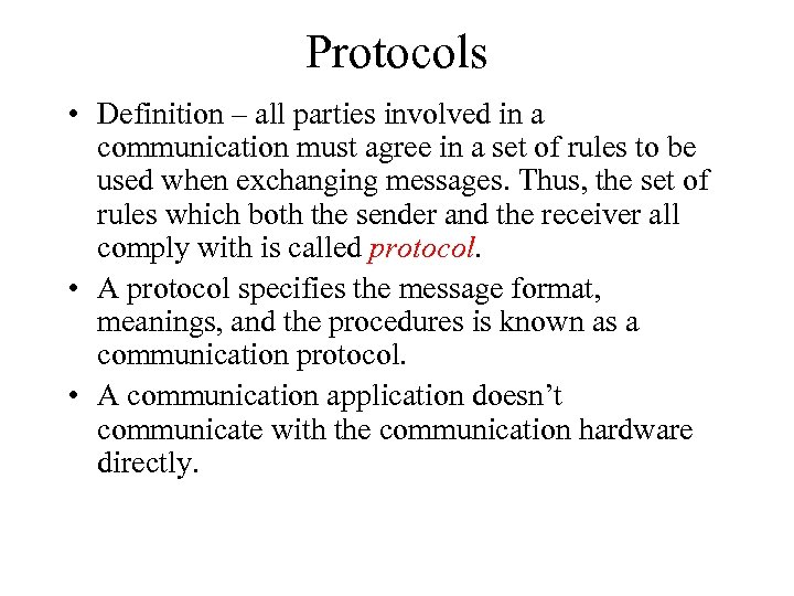 Protocols • Definition – all parties involved in a communication must agree in a