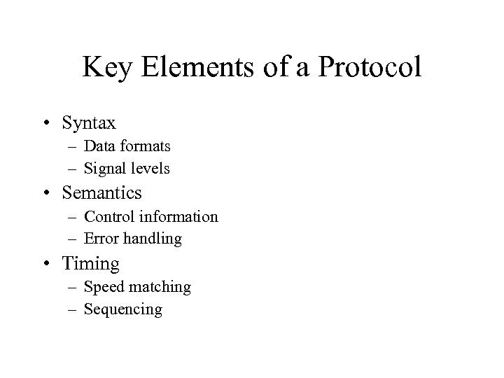 Key Elements of a Protocol • Syntax – Data formats – Signal levels •