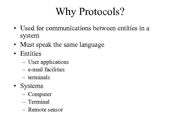 Why Protocols? • Used for communications between entities in a system • Must speak