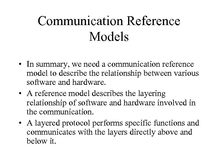 Communication Reference Models • In summary, we need a communication reference model to describe