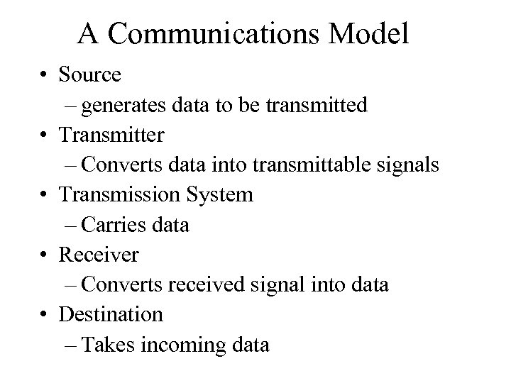 A Communications Model • Source – generates data to be transmitted • Transmitter –