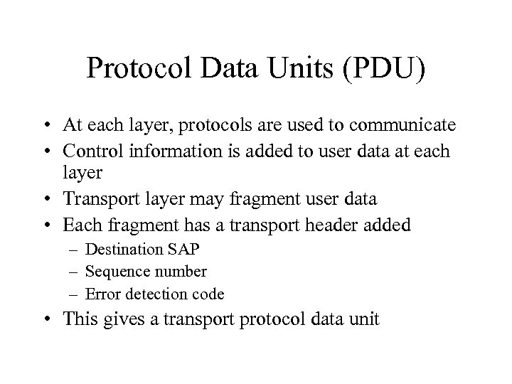 Protocol Data Units (PDU) • At each layer, protocols are used to communicate •