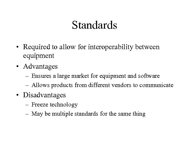 Standards • Required to allow for interoperability between equipment • Advantages – Ensures a