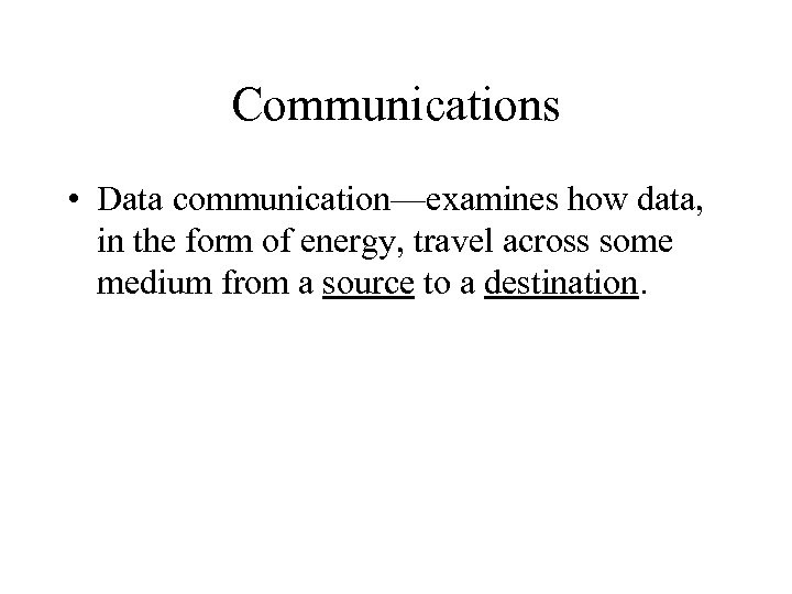 Communications • Data communication—examines how data, in the form of energy, travel across some